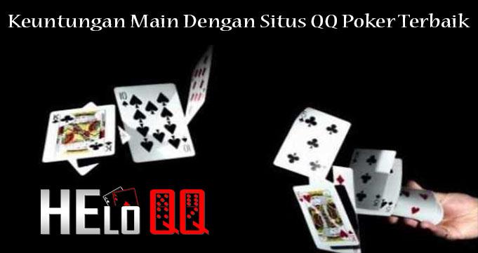 Keuntungan Main Dengan Situs QQ Poker Terbaik