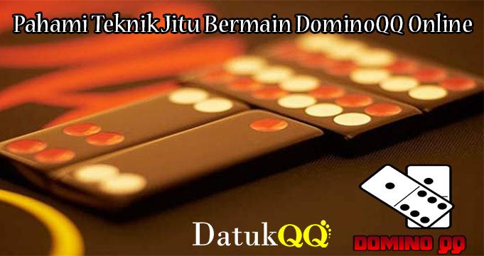 Pahami Teknik Jitu Bermain DominoQQ Online