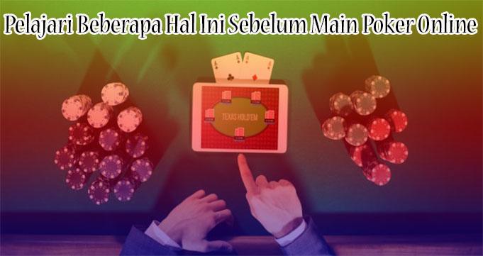 Pelajari Beberapa Hal Ini Sebelum Main Poker Online