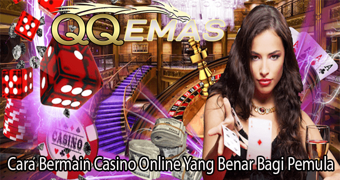 Cara Bermain Casino Online Yang Benar Bagi Pemula