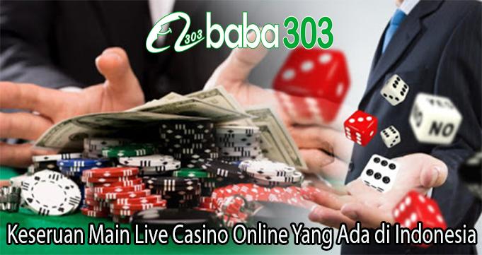 Keseruan Main Live Casino Online Yang Ada di Indonesia