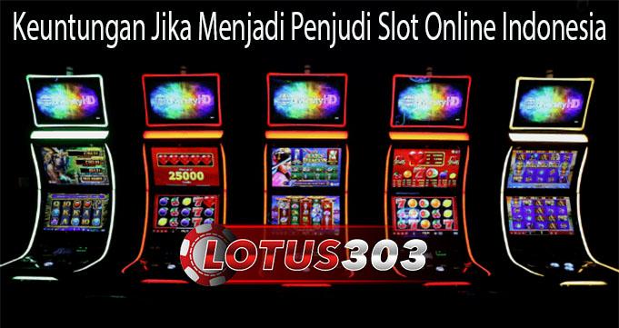 Keuntungan Jika Menjadi Penjudi Slot Online Indonesia